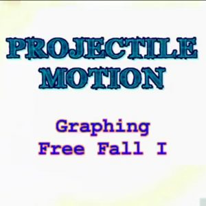 09 Graphing Free Fall I
