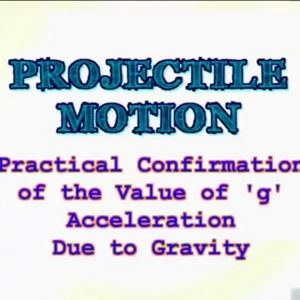 07 Practical Confirmation of the Value of 'g', the Acceleration Due to Gravity