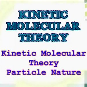 16 Kinetic Molecular Theory – Particle Nature.mp4